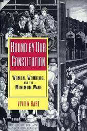 Bound by Our Constitution: Women, Workers, and the Minimum Wage