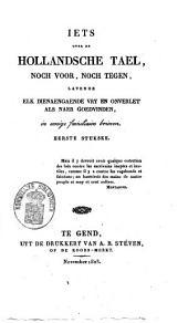 Iets over de Hollandsche tael, noch voor, noch tegen, latende elk dienaengaende vrij en onverlet als naer goedvinden