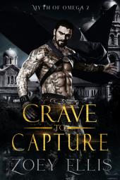 Crave To Capture (Book 2): A Dark Fantasy Omegaverse Romance