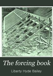 The Forcing-book: A Manual of the Cultivation of Vegetables in Glass Houses