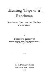 Hunting Trips of a Ranchman, Sketches of Sport on the Northern Cattle Plains: Volume 1