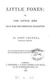 Little foxes; or, The little sins that mar the Christian character