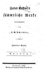 Jakob Böhme's sämmtliche Werke: Aurora, Band 2