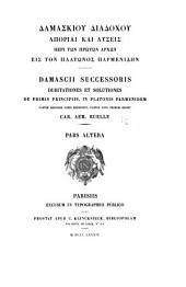 Damascii successoris Dubitationes et solutiones de primis principiis, in Platonis Parmenidem: Volume2