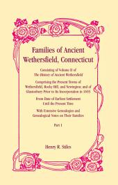 Families of Ancient Wethersfield Connecticut; Consisting of the History of Ancient Withersfield, Comprising the Present Towns of Wethersfield, Rocky Hill, and Newington; and of Glastonbury Prior to Its Incorporation in 1693, from Date of Earliest Settlement Until the Present Time, with Extensive Genealogies and Genealogical Notes on Their Families