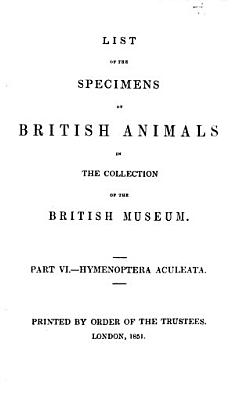 List of the Specimens of British Animals in the Collection of the British Museum ...: Hymenoptera Aculeata
