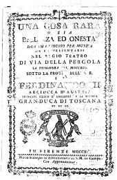 Una cosa rara o sia Bellezza ed onesta dramma giocoso per musica da rappresentarsi nel regio Teatro di via della Pergola la primavera del 1791. ... [poesia del sig. abate Da Ponte]