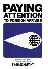 Paying Attention to Foreign Affairs: How Public Opinion Affects Presidential Decision Making