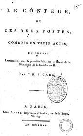 Le conteur, ou Les deux postes, comedie en trois actes, en prose; representee, pour la premiere fois, sur le theatre de la Republique, le 22 fructidor an 2. Par L. B. Picard