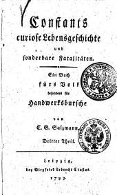 Constants curiose Lebensgeschichte und sonderbare Fatalitäten: Ein Buch fürs Volk besonders für Handwerksbursche, Band 3