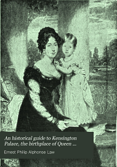 An historical guide to Kensington Palace, the birthplace of Queen Victoria: with a catalogue of the pictures : abridged from the larger edition