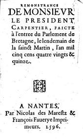 Remonstrance de monsievr le president Carpentier, faicte à l'entree du Parlement de Bretagne, le lendemain de la sainct Martin, l'an mil cinq cens quatre vingts & quinze