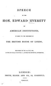 Speech of the Hon. Edward Everett on American Institutions: In Reply to Dicussion in the British House of Lords ; Delivered on the 4th of July, 1860, in the City Hall of Boston, U.S., Before the Municipal Authorities