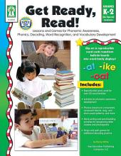 Get Ready, Read!, Grades K - 2: Lessons and Games for Phonemic Awareness, Phonics, Decoding, Word Recognition, and Vocabulary Development