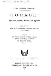 Horace: the Odes, Epodes, Satires, and Epistles: Translated by the Most Eminent English Scholars and Poets, Including Ben Jonson, Milton, Dryden, Addison, Lytton, Conington, Calverley, Sir Theodore Martin, &c., &c