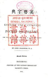 An English and Cantonese Pocket-dictionary: For the Use of Those who Wish to Learn the Spoken Language of Canton Province