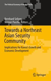 Towards a Northeast Asian Security Community: Implications for Korea's Growth and Economic Development