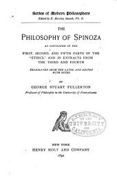 "The Philosophy of Spinoza as Contained in the First, Second, and Fifth Parts of the ""Ethics"" and in Extracts from the Third and Fourth"