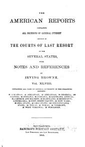 The American Reports: Containing All Decisions of General Interest Decided in the Courts of Last Resort of the Several States with Notes and References, Volume 48