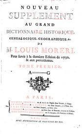 Nouveau supplement au grand dictionnaire historique genealogique, geographique, etc. de Louis Moreri: pour servir à la derniere edition de 1732 & aux précédentes : tome premier, A-G