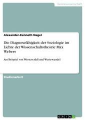 Die Diagnosefähigkeit der Soziologie im Lichte der Wissenschaftstheorie Max Webers: Am Beispiel von Werteverfall und Wertewandel
