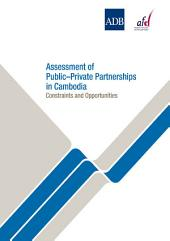 Assessment of Public-Private Partnerships in Cambodia: Constraints and Opportunities
