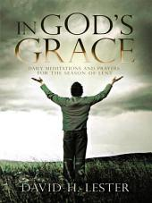 In God's Grace: Daily Meditations and Prayers for the Season of Lent