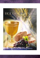 Holy Communion: The Lord's Supper (The Eucharist)