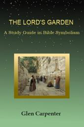 The Lord's Garden: A Study Guide in Bible Symbolism