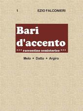 Bari d'accento 1- Melo + Datto - Argiro raccontino semistorico