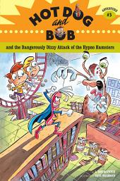 Hot Dog and Bob and the Dangerously Dizzy Attack of the Hypno Hamsters: Adventure #3