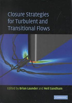 Closure Strategies for Turbulent and Transitional Flows