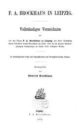 F.A. Brockhaus in Leipzig: vollständiges Verzeichniss der von der Firma F.A. Brockhaus in Leipzig seit ihrer Gründung durch Friedrich Arnold Brockhaus im Jahre 1805 bis zum dessen hundertjährigem Geburtstage im Jahre 1872 verlegten Werke, Band 1