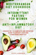 Mediterranean Diet Cookbook + Intermittent Fasting For Women + Anti-Inflammatory Diet
