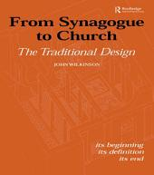 From Synagogue to Church: The Traditional Design: Its Beginning, its Definition, its End