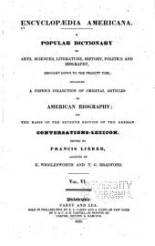 Encyclopæedia americana: A popular dictionary of arts, sciences, literature, history, politics and biography, brought down to the present time; including a copious collection of original articles in American biography; on the basis of the 7th ed. of the German Conversations-lexicon, Volume 6