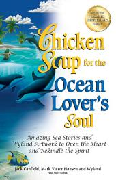 Chicken Soup for the Ocean Lover's Soul: Amazing Sea Stories and Wyland Artwork to Open the Heart and Rekindle the Spirit