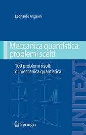 Meccanica quantistica: problemi scelti: 100 problemi risolti di meccanica quantistica