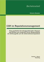 """CSR im Reputationsmanagement: Eine qualitative Forschungsarbeit ber Chancen und Risiken von Corporate Social Responsibility als Einflussgr""""áe auf die Unternehmensreputation"""