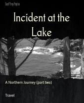 Incident at the Lake: A Northern Journey (part two)