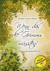 Wenn das die Grimms wüssten!: Neue Märchen zum Grimm-Jahr 2012, Ausgabe 2