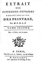 Extrait des différens ouvrages publiés sur la vie des peintres: Volume2