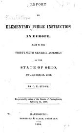 Report on Elementary Public Instruction in Europe: Made to the Thirty-sixth General Assembly of the State of Ohio, December 19, 1837