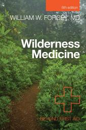 Wilderness Medicine: Beyond First Aid, Edition 6