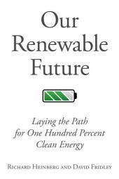 Our Renewable Future: Laying the Path for One Hundred PercClean Energy