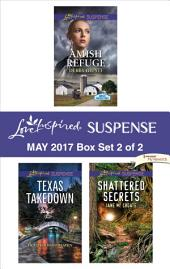 Harlequin Love Inspired Suspense May 2017 - Box Set 2 of 2: Amish Refuge\Texas Takedown\Shattered Secrets