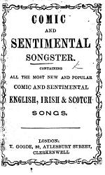 Comic and Sentimental Songster: containing all the most new and popular comic and sentimental English, Irish, and Scotch songs