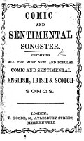 Comic and Sentimental Songster  containing all the most new and popular comic and sentimental English  Irish  and Scotch songs PDF