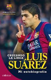 Cruzando la línea. Luis Suárez: Mi autobiografía