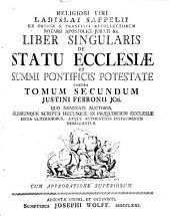 Religiosi viri Ladislai Sappelii ... Liber singularis et statu ecclesiae et summi pontificis potestate contra tomun secundum Justini Febronii Jcti. ...